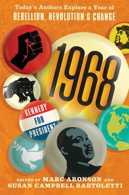 1968 : today's authors explore a year of rebellion, revolution, and change