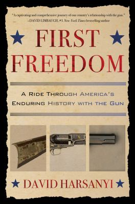 First freedom : a ride through America's enduring history with the gun