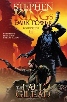 Stephen King's The dark tower : Beginnings : the fall of Gilead