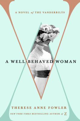 A well-behaved woman : a novel of the Vanderbilts