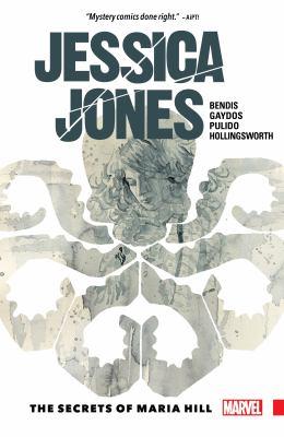 Jessica Jones. Vol. 2, The secrets of Maria Hill / writer, Brian Michael Bendis ; artist, Michael Gaydos ; color artist, Matt Hollingsworth ; letterer, VC's Cory Petit ; cover art, David Mack; editor, Tom Brevoort.
