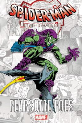 Spider-Man Spider-Verse : fearsome foes / Spider-Man created by Stan Lee & Steve Ditko ; collection editor Jennifer Grünwald.