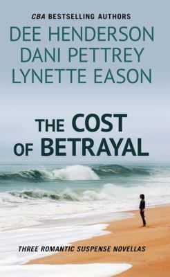 The cost of betrayal : three romantic suspense novellas: betrayed ; deadly isle ; code of ethics