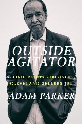 Outside agitator : the civil rights struggle of Cleveland Sellers Jr.