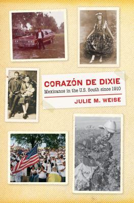 Corazón de Dixie : Mexicanos in the U.S. South since 1910