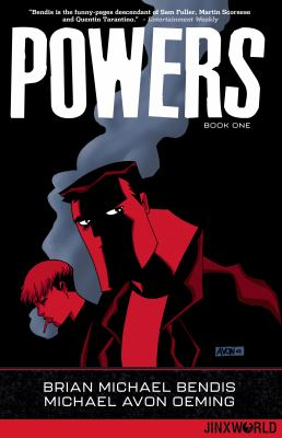 Powers / created by Brian Michael Bendis and Michael Avon Oeming ; colored and lettered by Pat Garrahy with Brian Michael Bendis ; separation assists by Ojo Caliente Studios.