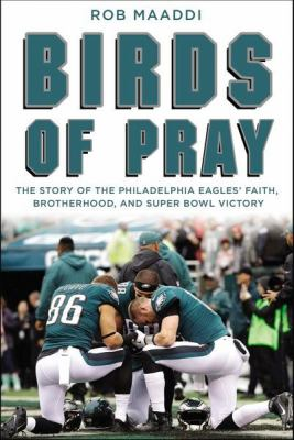 Birds of pray : the story of the Philadelphia Eagles' faith, brotherhood, and Super Bowl victory