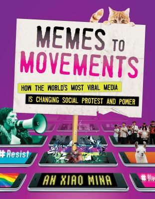 Memes to movements : how the world's most viral media is changing social protest and power
