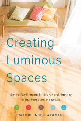 Creating luminous spaces : use the five elements for balance and harmony in your home and in your life
