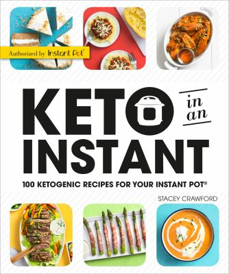 Keto in an instant : 100 ketogenic recipes for your Instant Pot®