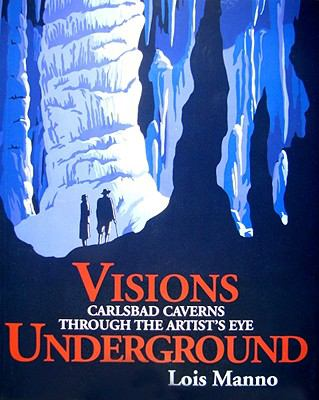 Visions underground : Carlsbad Caverns through the artist's eye