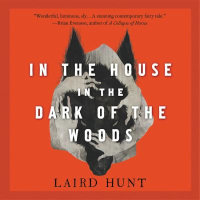 In the house in the dark of the woods / Laird Hunt.