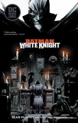 Batman : white knight / Sean Murphy, writer and artist ; Matt Hollingsworth, colorist ; Todd Klein, letterer ; Sean Murphy and Matt Hollingsworth, cover art and original series covers.