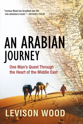 An Arabian journey : one man's quest through the heart of the Middle East