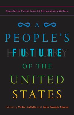 A people's future of the United States : speculative fiction from 25 extraordinary writers