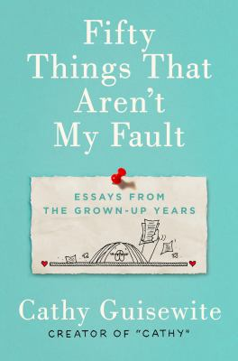 Fifty things that aren't my fault : essays from the grown-up years