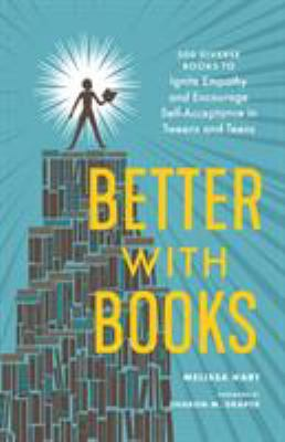 Better with books : 500 diverse books to ignite empathy and encourage self-acceptance in tweens and teens / Melissa Hart ; foreword by Sharon M. Draper.