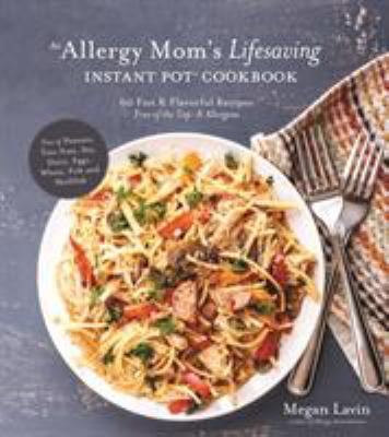 The allergy mom's lifesaving instant pot cookbook : 60 fast & flavorful recipes, free of the top-8 allergens