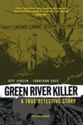 Green river killer : a true detective story / writer Jeff Jensen ; artist Jonathan Case ; letterer Nate Piekos of Blambot ; [introduction by Brian Michael Bendis].
