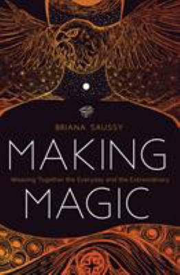 Making magic : weaving together the everyday and the extraordinary