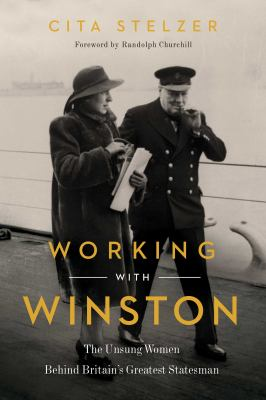 Working with Winston : the unsung women behind Britain's greatest statesman