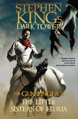 The Dark Tower : the Gunslinger. 2, The little sisters of Eluria / creative director and executive director, Stephen King ; plotting and consultation, Robin Furth ; script, Peter David ; art, Luke Ross and Richard Isanove ; lettering, VC's Rus Wooten.