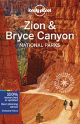 Lonely Planet Zion & Bryce Canyon National Parks / Christopher Pitts, Greg Benchwick ; contributing writers & researchers, Carolyn McCarthy, Benedict Walker.