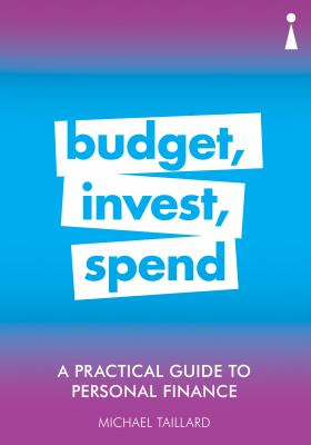 Budget, invest, spend : a practical guide to personal finance