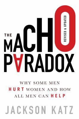 The macho paradox : why some men hurt women and how all men can help