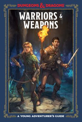 Warriors & weapons : a young adventurer's guide : Dungeons & dragons / written by Jim Zub ; illustrations by Conceptopolis.