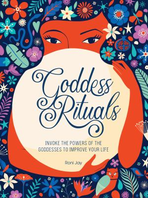 Goddess rituals : invoke the powers of the goddesses to improve your life