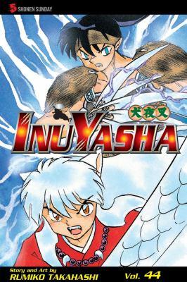 InuYasha. Vol. 44 / story and art by Rumiko Takahashi ; [English adaptation by Gerard Jones ; translation Mari Morimoto].