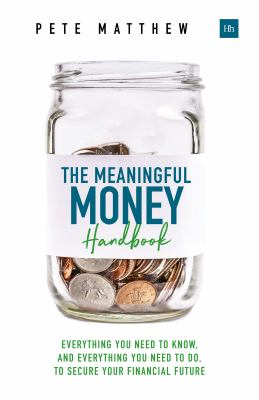 The meaningful money handbook : everything you need to know and everything you need to do to secure your financial future