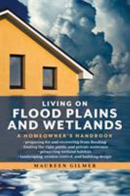 Living on flood plains and wetlands : a homeowner's handbook