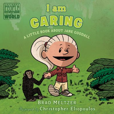 I am caring : a little book about Jane Goodall / Brad Meltzer ; illustrated by Christopher Eliopoulos.
