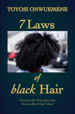7 laws of black hair : uncover the principles that govern black hair glory