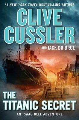 The Titanic secret : an Isaac Bell adventure