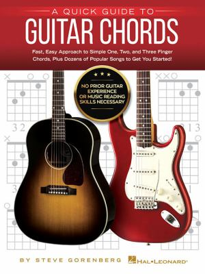A quick guide to guitar chords : fast, easy approach to simple one, two, and three finger chords, plus dozens of popular songs to get your started!