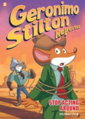 Geronimo Stilton, reporter. #3, Stop acting around
