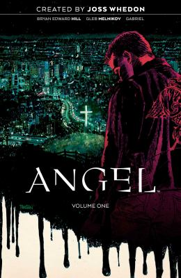 Angel. Volume one, Being human / created by Joss Whedon ; written by Bryan Edward Hill ; illustrated by Gleb Melnikov ; colored by Gabriel Cassata and Roman Titov.