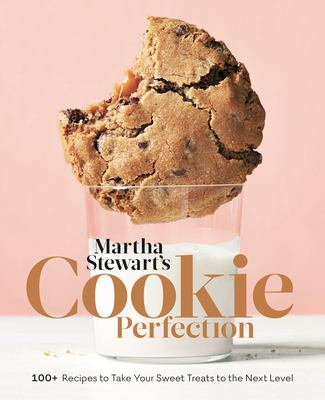 Martha Stewart's cookie perfection : 100+ recipes to take your sweet treats to the next level