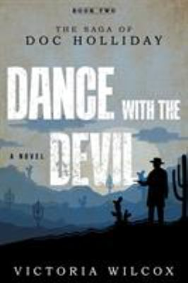 Dance with the devil : the saga of Doc Holliday : a novel