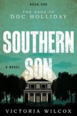Southern son : the saga of Doc Holliday, book one : a novel