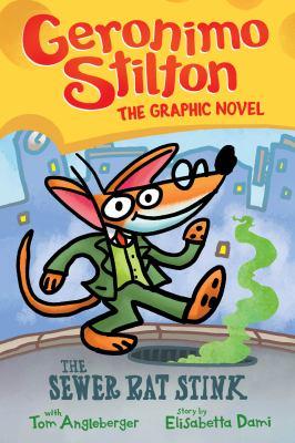 Geronimo Stilton : the graphic novel. The sewer rat stink