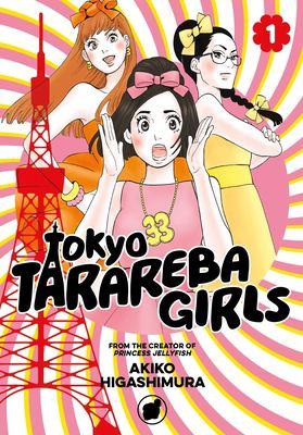 Tokyo Tarareba girls. 1 / Akiko Higashimura ; translation: Steven LeCroy ; lettering: Rina Mapa and Paige Pumphrey.