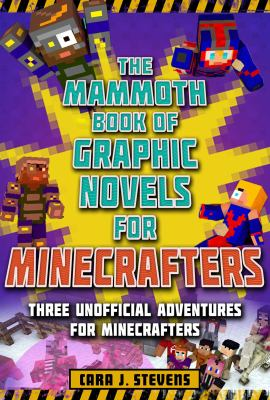 The mammoth book of graphic novels for Minecrafters : three unofficial adventures for Minecrafters