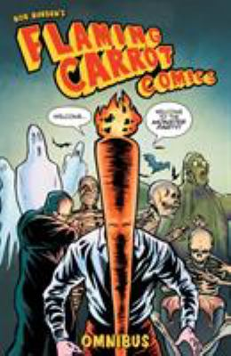 Flaming Carrot omnibus / created, written, and illustrated by Bob Burden ; lettered by Roxanne Starr.