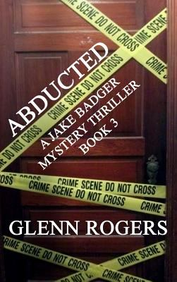 Abducted : A Jake Badger Mystery Thriller, Book 3
