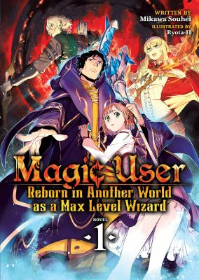 Magic user : reborn in another world as a max level wizard. Novel 1