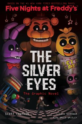 Five nights at Freddy's. The silver eyes : the graphic novel / by Scott Cawthon and Kira Breed-Wrisley ; adapted and illustrated by Claudia Schröder ; colors by Laurie Smith.